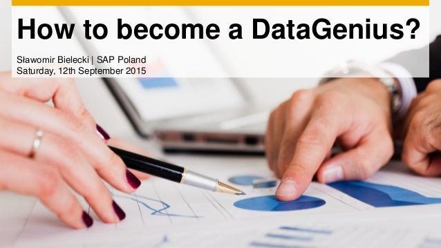 How to become a DataGenius? Sławomir Bielecki | SAP Poland Saturday, 12th September 2015