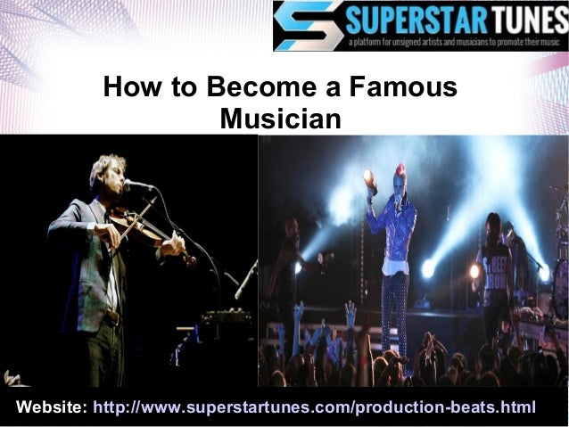 Website: http://www.superstartunes.com/production-beats.html How to Become a Famous Musician