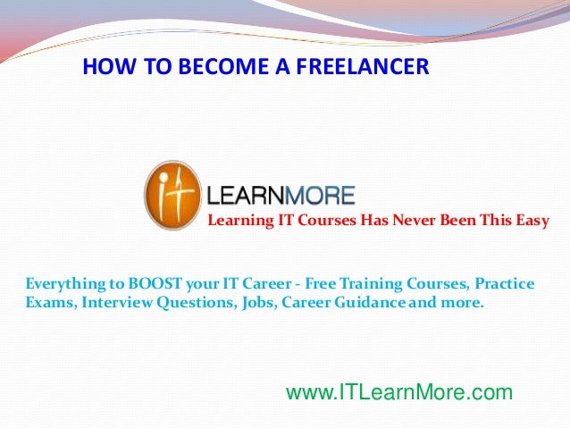 HOW TO BECOME A FREELANCER  Learning IT Courses Has Never Been This Easy  Everything to BOOST your IT Career - Free Traini...