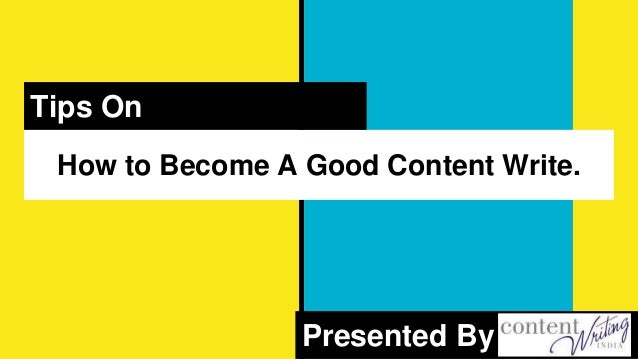 How to Become A Good Content Write. Tips On Presented By