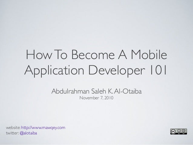 How To Become A Mobile          Application Developer 101                       Abdulrahman Saleh K. Al-Otaiba            ...