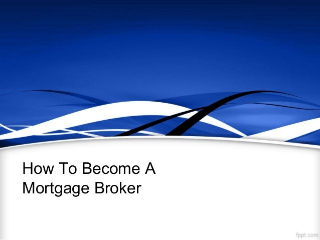 How To Become AMortgage Broker