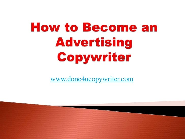 How to Become an Advertising Copywriter<br />www.done4ucopywriter.com<br />