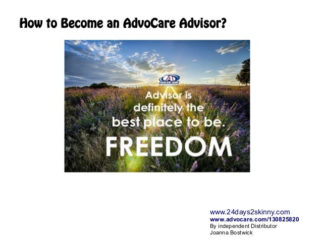 How to Become an AdvoCare Advisor? www.24days2skinny.com www.advocare.com/130825820 By independent Distributor Joanna Bost...