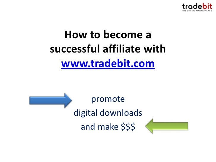 How to become asuccessful affiliate with  www.tradebit.com          promote     digital downloads       and make $$$