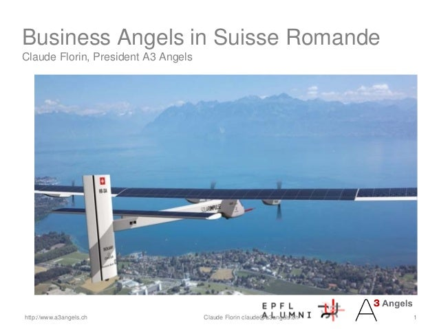 Business Angels in Suisse RomandeClaude Florin, President A3 Angelshttp://www.a3angels.ch               Claude Florin clau...