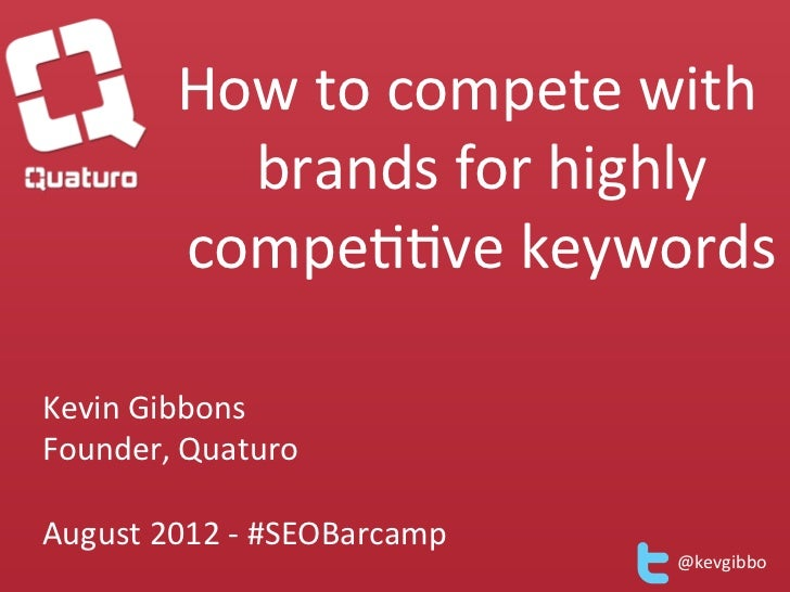 How	  to	  compete	  with	                 brands	  for	  highly	               compe66ve	  keywords	                     ...