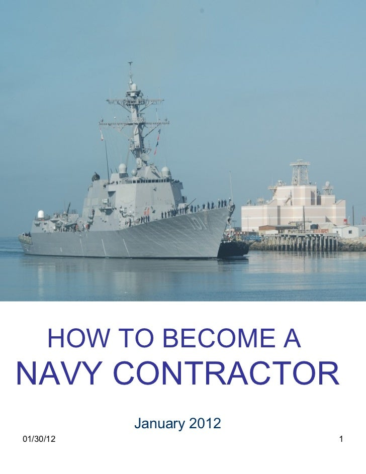 01/30/12 Captain Steve Huber Commander  Naval Surface Warfare Center Port Hueneme HOW TO BECOME A  NAVY CONTRACTOR January...