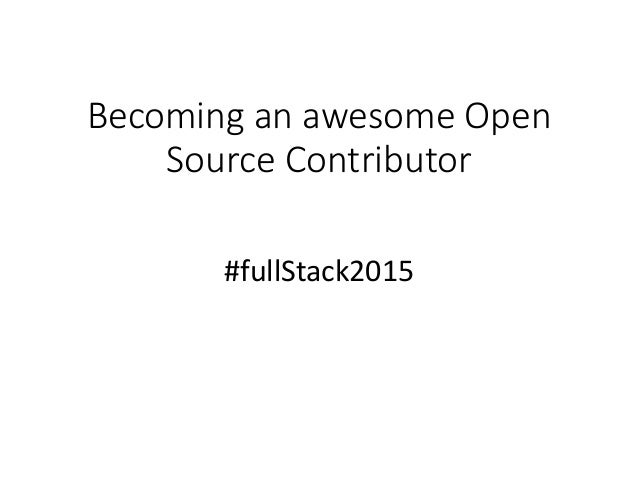 Becoming an awesome Open Source Contributor #fullStack2015