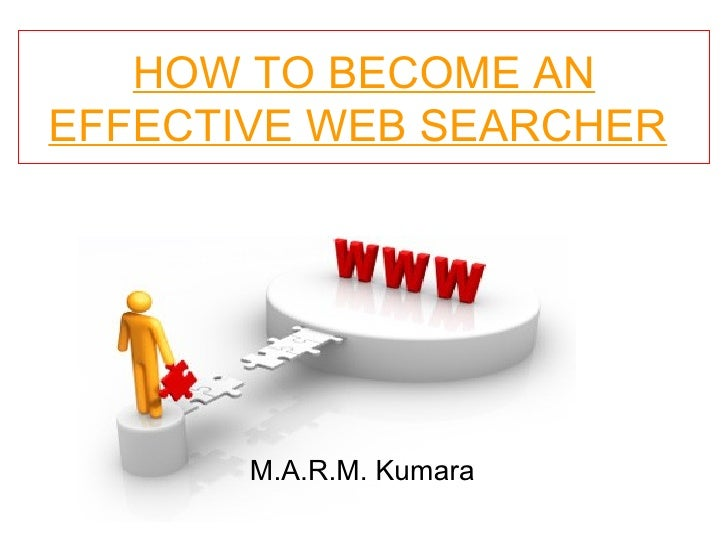 HOW TO BECOME AN EFFECTIVE WEB SEARCHER   M.A.R.M. Kumara