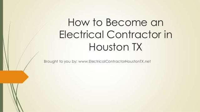How to Become an       Electrical Contractor in              Houston TXBrought to you by: www.ElectricalContractorHoustonT...