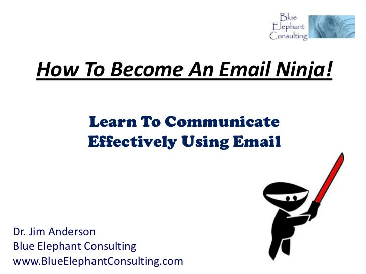 How To Become An Email Ninja!             Learn To Communicate             Effectively Using EmailDr. Jim AndersonBlue Ele...
