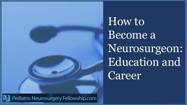 How to Become a Neurosurgeon: Education and Career