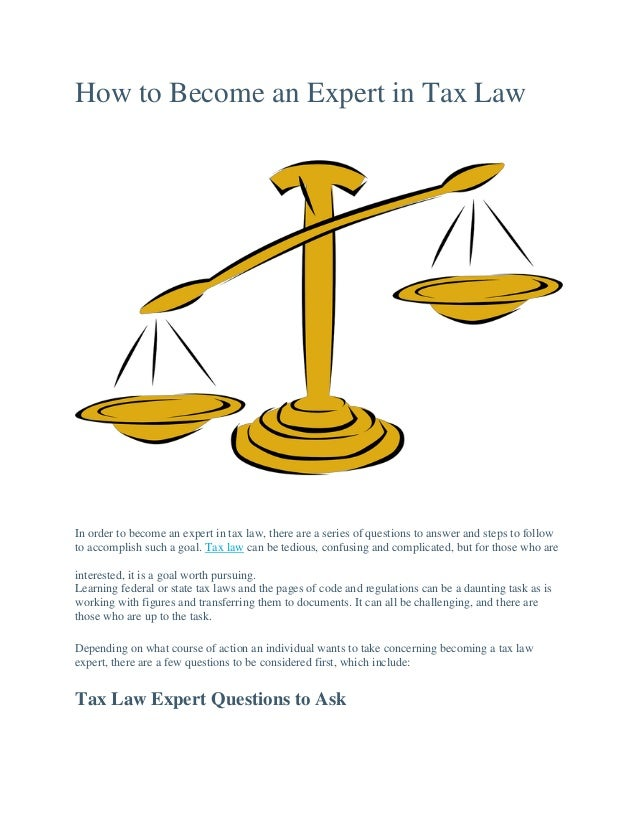 How to Become an Expert in Tax Law In order to become an expert in tax law, there are a series of questions to answer and ...