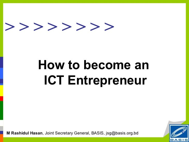 >>>>>>>>               How to become an                ICT EntrepreneurM Rashidul Hasan, Joint Secretary General, BASIS, j...