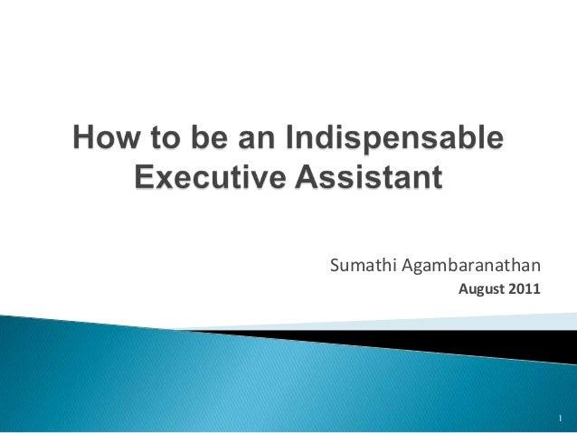 ... Indispensable Executive Assistant. Sumathi Agambaranathan August ...