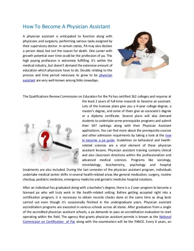 How To Become A Physician AssistantA physician assistant is anticipated to function along withphysicians and surgeons, per...