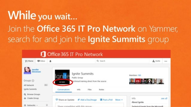 you wait… Join the Office 365 IT Pro Network on Yammer, search for and join the Ignite Summits group