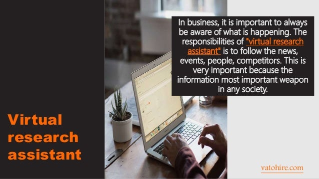 Virtual research assistant vatohire.com In business, it is important to always be aware of what is happening. The responsi...