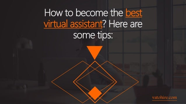 vatohire.com How to become the best virtual assistant? Here are some tips: