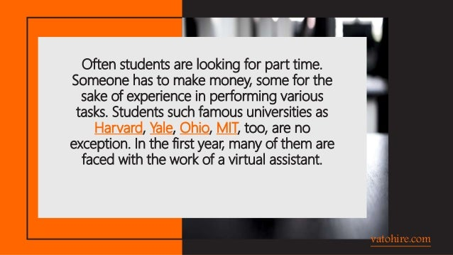 Often students are looking for part time. Someone has to make money, some for the sake of experience in performing various...