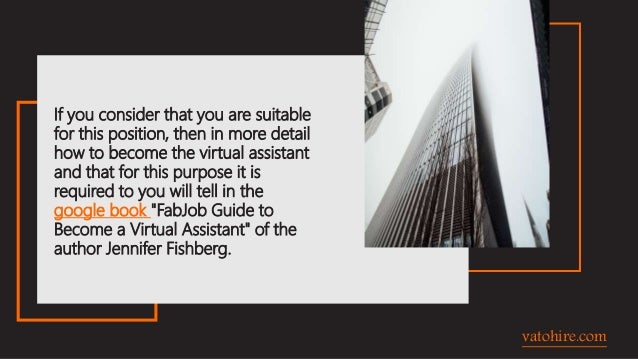 If you consider that you are suitable for this position, then in more detail how to become the virtual assistant and that ...