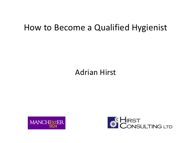 How to Become a Qualified Hygienist<br />Adrian Hirst<br />