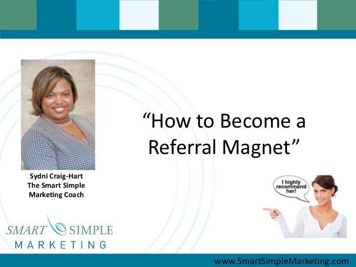 """How to Become a                     Referral Magnet"" Sydni Craig-HartThe Smart SimpleMarketing Coach                     ..."
