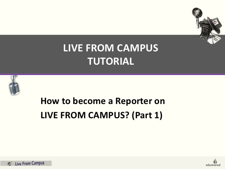 LIVE FROM CAMPUS         TUTORIALHow to become a Reporter onLIVE FROM CAMPUS? (Part 1)