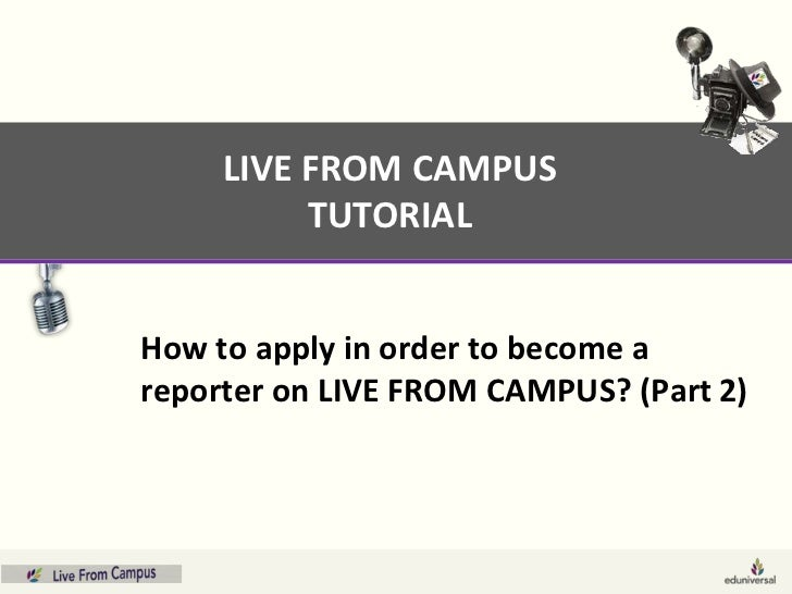 LIVE FROM CAMPUS          TUTORIALHow to apply in order to become areporter on LIVE FROM CAMPUS? (Part 2)