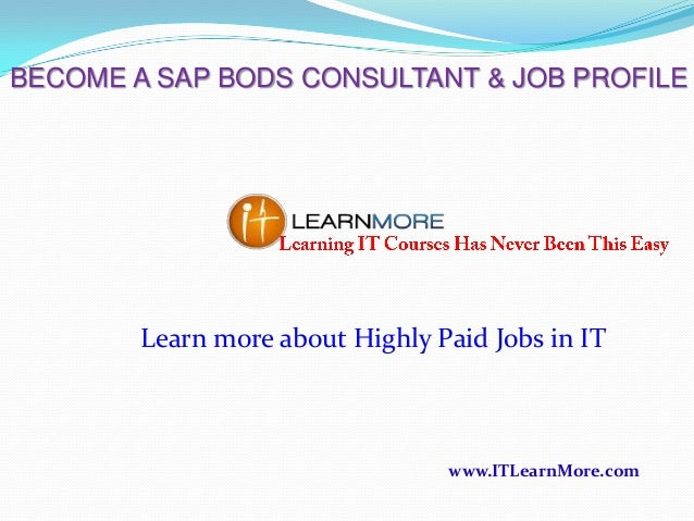 BECOME A SAP BODS CONSULTANT & JOB PROFILE  Learn more about Highly Paid Jobs in IT  www.ITLearnMore.com