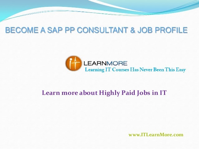 BECOME A SAP PP CONSULTANT & JOB PROFILE  Learn more about Highly Paid Jobs in IT  www.ITLearnMore.com