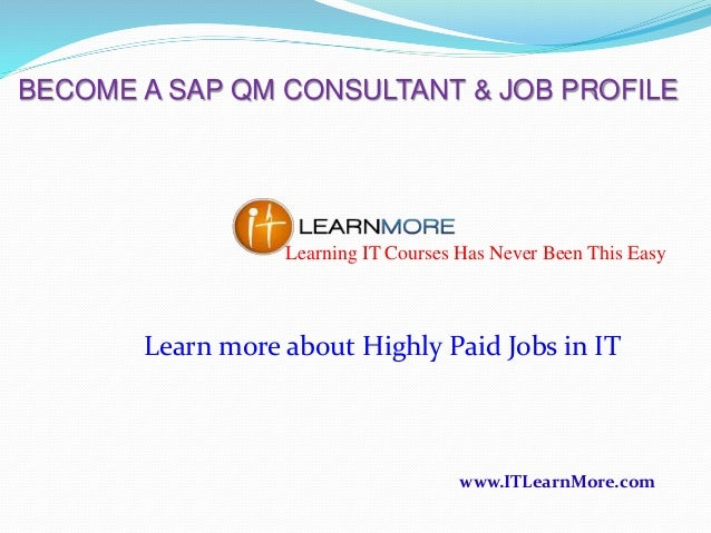 BECOME A SAP QM CONSULTANT & JOB PROFILE  Learning IT Courses Has Never Been This Easy  Learn more about Highly Paid Jobs ...