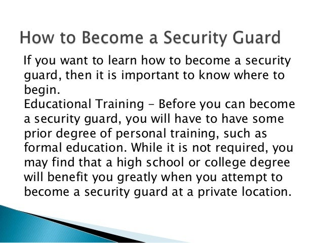 essay on becoming a security guard But as a security guard, busting his or her ass off, aggressively pursuing whatever your idea or dream is, you stand a much better chance at becoming rich than your average corporate, ass-kissing slave because it is your entire idea.