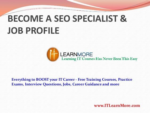 BECOME A SEO SPECIALIST & JOB PROFILE  Everything to BOOST your IT Career - Free Training Courses, Practice Exams, Intervi...