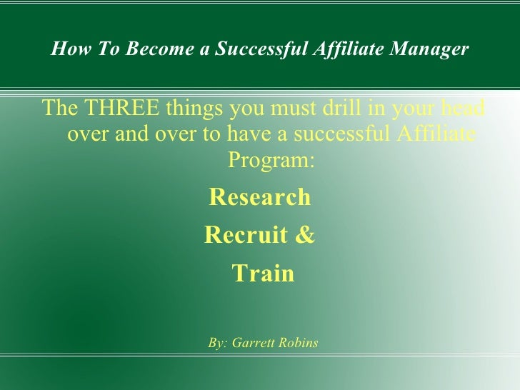 How To Become a Successful Affiliate Manager The THREE things you must drill in your head over and over to have a successf...
