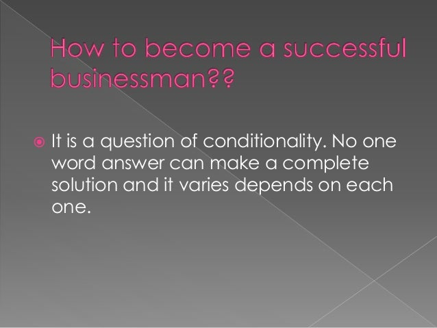 how to be a successfull businessman essay A list of the most successful people in the world  most successful people in business  american businessman,.