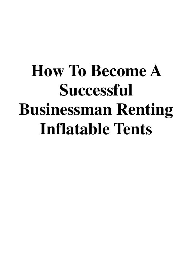 How To Become A Successful Businessman Renting Inflatable Tents