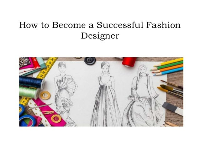 How To Become A Successful Fashion Designer Taranee Rice