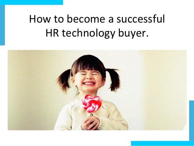 How  to  become  a  successful     HR  technology  buyer.