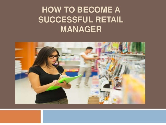 HOW TO BECOME A SUCCESSFUL RETAIL MANAGER