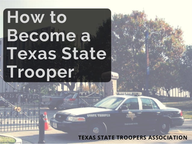 How to Become a Texas State Trooper TEXAS STATE TROOPERS ASSOCIATION