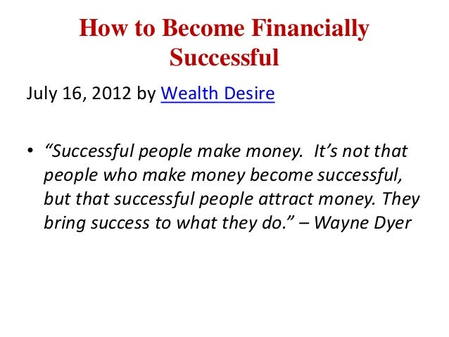 """How to Become Financially             SuccessfulJuly 16, 2012 by Wealth Desire• """"Successful people make money. It's not th..."""