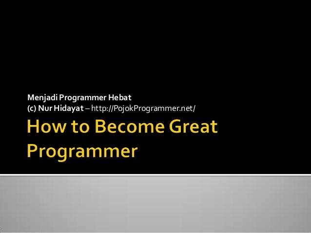 Menjadi Programmer Hebat (c) Nur Hidayat – http://PojokProgrammer.net/