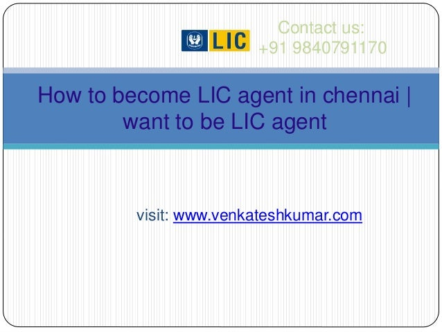 visit: www.venkateshkumar.com Contact us: +91 9840791170 How to become LIC agent in chennai   want to be LIC agent