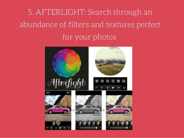 AfterLight has 74 unique filters, 78 natural textures, and 128 frames for your photos. It is $0.99 on the app store, but d...