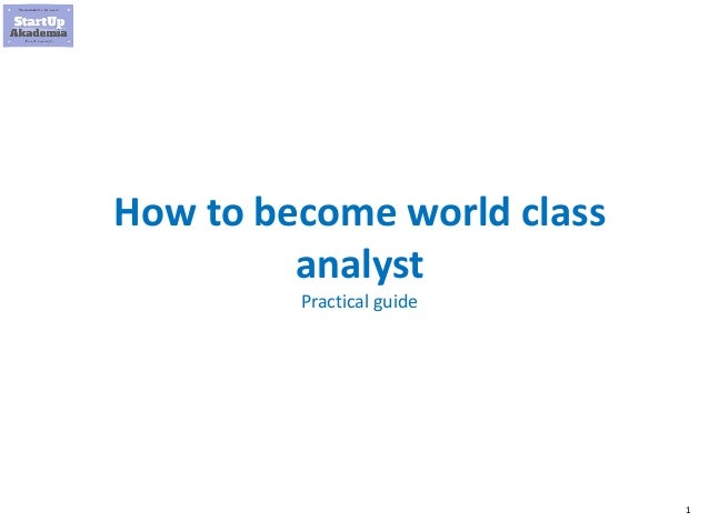1 How to become world class analyst Practical guide