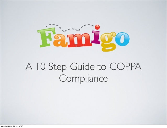 A 10 Step Guide to COPPAComplianceWednesday, June 19, 13