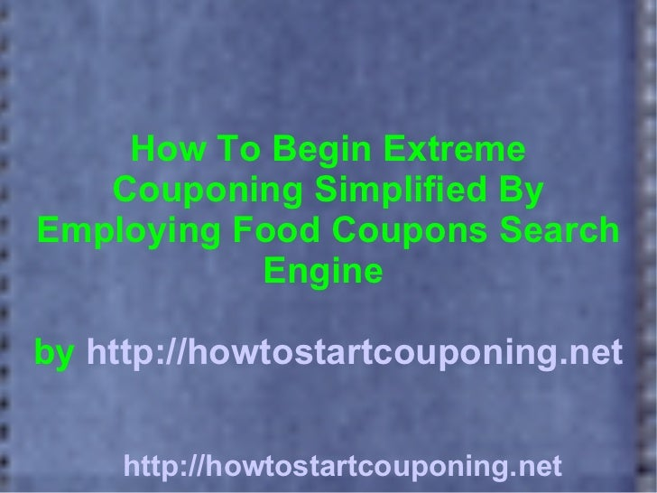 How To Begin Extreme   Couponing Simplified ByEmploying Food Coupons Search           Engineby http://howtostartcouponing....