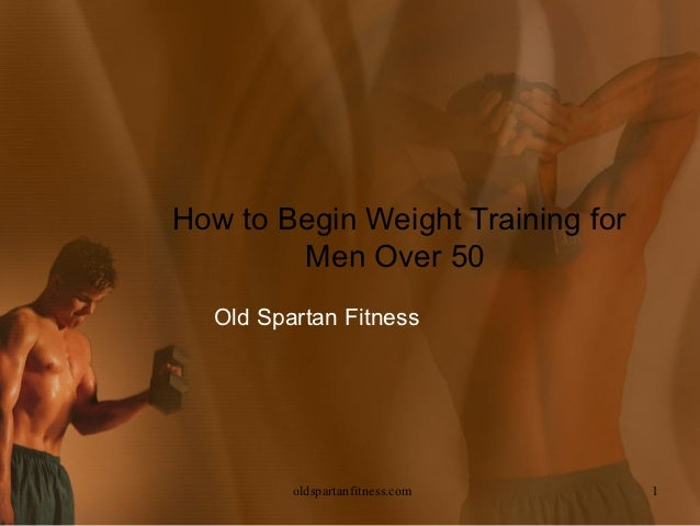 How to Begin Weight Training for        Men Over 50  Old Spartan Fitness         oldspartanfitness.com     1